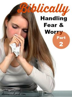 Handling Fear & Worry Biblically Part 2 -