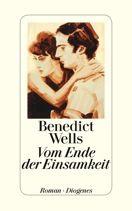 Benedict Wells  |  Vom Ende der Einsamkeit  |  Roman, Hardcover Leinen, 368Seiten | € (D) 22.00 / sFr 30.00* / €(A)22.70