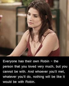 Everyone Probably Has their own Robin- the person you love very much but cannot be with.