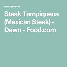 Steak Tampiquena (Mexican Steak) - Dawn - Food.com