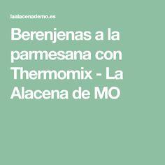 Berenjenas a la parmesana con Thermomix - La Alacena de MO