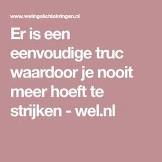 Er is een eenvoudige truc waardoor je nooit meer hoeft te strijken - wel.nl