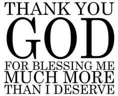 Thank you God : for blessing me for more than what I deserve : quotes and sayings