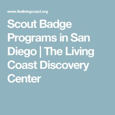 Scout Badge Programs in San Diego | The Living Coast Discovery Center