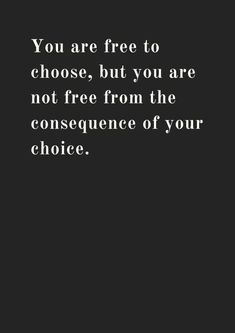 Freedom to choose, but not free from whatever consequences happen as a result of choices made Wisdom Quotes, Words Quotes, Quotes To Live By, Me Quotes, Motivational Quotes, Inspirational Quotes, Sayings, Real Shit Quotes, The Words
