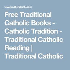 Free Traditional Catholic Books - Catholic Tradition - Traditional Catholic Reading   Traditional Catholic