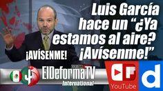 """Luis García hace un """"¿Ya estamos al aire? ¡Avísenme!"""""""