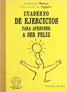 Cuaderno de ejercicios para aprender a ser feliz: los ejercicios y actividades de fácil realización que te propone este cuaderno te ayudarán a descubrir qué necesitas realmente para ser más feliz y el camino que debes elegir para conseguirlo.