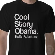 Cool Story Obama. Ron Paul Don't Care Tee Shirt