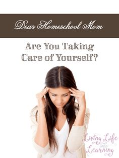 Homeschool mom, don't forget that you have to look after yourself too