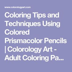 Coloring Tips and Techniques Using Colored Prismacolor Pencils | Colorology Art - Adult Coloring Pages