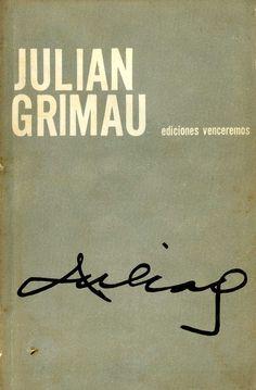 Julián Grimau : el hombre, el crimen, la protesta / [introducción, Santiago Carrillo]. – La Habana : Venceremos, [1965]. 295 p. : il. ; 22 cm.