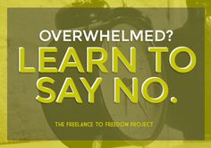 Learn to Say No. (This one word needs to be in every entrepreneur's vocabulary.)