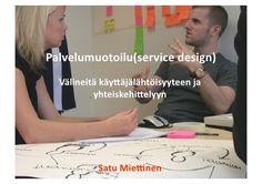 Palvelumuotoilu (service design) välineitä käyttäjälähtöisyyteen ja …