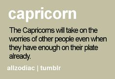 The Capricorns will take on the worries of other people even when they have enough on their plate already.  #Capricorn #Quotes