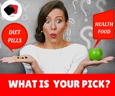 Want to choose Healthy Food or Diet Pills?