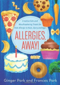 Allergies, Away!: Creative Eats and Mouthwatering Treats ...