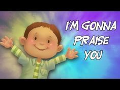 Im Gonna Praise You - Praise and worship for kids - YouTube