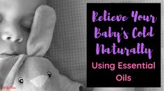 Relieve your babies cold fast and NATURALLY using essential oils! Learn the oils that are safe and the ones that should be avoided! Baby Cold Essential Oil, Essential Oils For Babies, Natural Life, Natural Living, Green Living Tips, Being Used, Babys, Essentials, Learning