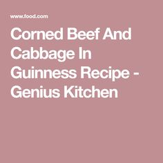 Corned Beef And Cabbage In Guinness Recipe - Genius Kitchen