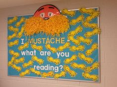 During March is reading month, have the kids write on the mustache what books they're reading or which book is their favorite. Literacy Bulletin Boards, Writing Bulletin Boards, Nursing Home Activities, Dr Seuss Activities, Library Themes, Library Ideas, School Displays, Library Displays, Read A Thon