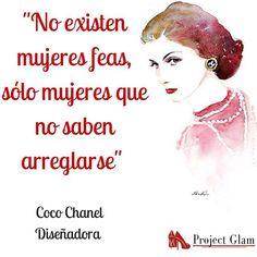 No existen mujeres feas... Coco Chanel. Diseñadora