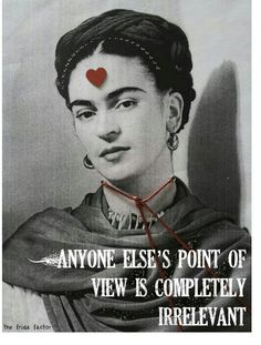 Poster from The Frida Factor -- I completely agree. Others may not like her art, but I love her attitude and art. Natalie Clifford Barney, Frida Quotes, Frieda Kahlo Quotes, Frida And Diego, Frida Art, Therapy Quotes, Artist Quotes, Diego Rivera, True Quotes