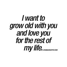 I want to grow old with you and love you for the rest of my life Quotes is part of Love yourself quotes - I want to grow old with you and love you for the rest of my life Enjoy this brand new love quote from lovablequote com! Life Quotes Love, Romantic Love Quotes, Love Yourself Quotes, Love Quotes For Him, Me Quotes, You Are My Everything Quotes, Status Quotes, Crush Quotes, Wall Quotes