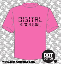 Digital Kinda Girl T-shirt from Dot Cotton.  Available in your choice of colours.