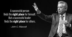"""""""A successful person finds the right place for himself. But a successful leader finds the right place for others. John Maxwell, Business Quotes, Quote Of The Day, Sunday, Success, Inspirational, Day Quotes, Inspiration"""