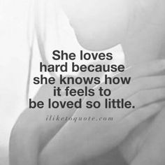 She loves hard because she knows how it feels to be loved so little love love quotes emotions feelings relationship quotes girl quotes relationship quotes and sayings love hard quotes Cute Quotes, Great Quotes, Quotes To Live By, I Love Me Quotes, Being Loved Quotes, Sad Sayings, Hard Quotes, Deep Quotes, The Words