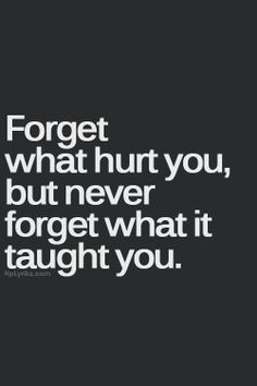I don't think we ever forget but we do learn and we do move on in our own time in our own way. Good Advice For Life, Word Of Advice, Great Quotes, Quotes To Live By, Inspirational Quotes, Motivational Monday, Words Quotes, Me Quotes, Sayings