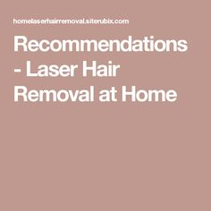 Recommendations - Laser Hair Removal at Home