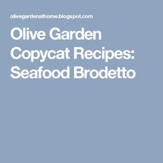 Olive Garden Copycat Recipes: Seafood Brodetto