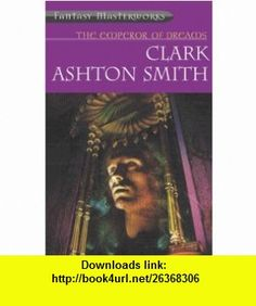 Emperor of Dreams (Fantasy Masterworks S.) (9780575073739) Clark Ashton Smith , ISBN-10: 057507373X  , ISBN-13: 978-0575073739 ,  , tutorials , pdf , ebook , torrent , downloads , rapidshare , filesonic , hotfile , megaupload , fileserve