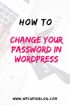 Step by step guide on how to change your password in WordPress. If you're new to WordPress, a non-techie, or just need a refresher this post is for you.
