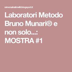 Laboratori Metodo Bruno Munari® e non solo...: MOSTRA #1