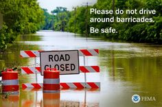 Driving around a barricade is a bad idea - even your truck/SUV is no match for flood waters & damaged roads. Be safe not sorry...