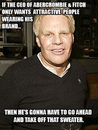 Abercrombie & Fitch Ceo haha yes!!!