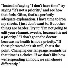 """When you think you don't have time, instead say """"it's not a priority"""" - good habit to let yourself see if you're spending your time on the things that matter to you"""