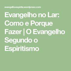 Evangelho no Lar: Como e Porque Fazer | O Evangelho Segundo o Espiritismo