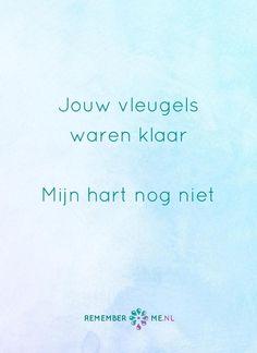 En ik ben er nog steeds niet klaar voor. Een quote over het afscheid, het verdriet en het gemis na de dood van een geliefde. Vind meer inspiratie over de uitvaart en rouwen op http://www.rememberme.nl