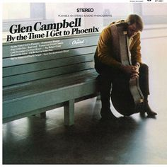 """Glen Campbell By The Time I Get To Phoenix on LP Mastered for Vinyl by Ron McMaster at Capitol Mastering Anchored by and named after his breakthrough version of Jimmy Webb's """"By The Time I Get To Phoe"""