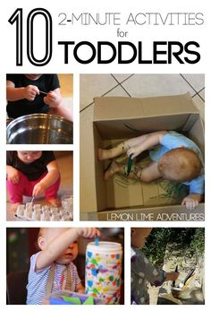 10 2 Minute Activities for Toddlers http://lemonlimeadventures.com/simple-2-minute-toddler-activities/