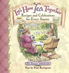 Let's Have Tea Together: Recipes and Celebrations for Every Season by Susan Wheeler