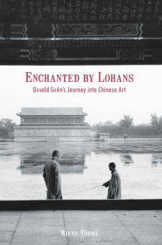 Minna Törmä: Enchanted by Lohans: Osvald Sirén's Journey into Chinese Art.