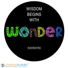 """""""Wisdom begins with wonder."""" ~ Socrates #education #quote"""