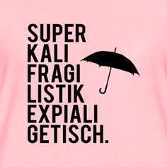 Superkalifragilistikexpialigetisch - Frauen Premium T-Shirt #Superkalifragilistikexpialigetisch #marypoppins #leidergeil #geil #weilgeil #fürsie #geschenkidee #idee #trend #neu #spreadshirt #regenschirm #verschenken #mutter #mama #muttertag #spreadshirt #shirt #frühling #frühjahr #frühlingkommt #freundin #bff #bestefreunde #valentinstag #geburtstag