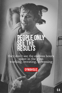 People Only See The Results Visit our new website -> http://www.gymaholic.co/ #fit #fitness #fitblr #fitspo #motivation #gym #gymaholic #workouts #nutrition #supplements #muscles #healthy