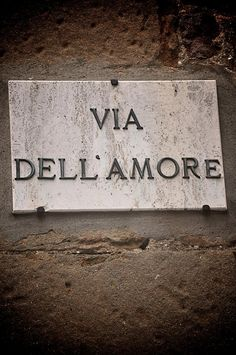 My favorite sign from my Italy trip through Tuscany. The Street of Love. by Lauren Pajer